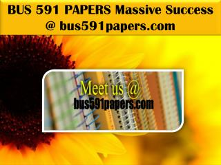 BUS 591 PAPERS Massive Success @ bus591papers.com