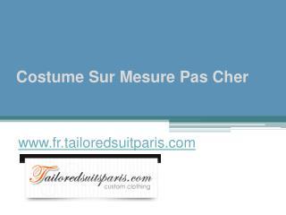 Costume Sur Mesure Pas Cher - www.fr.tailoredsuitparis.com