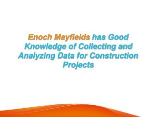 Enoch Mayfields has Good Knowledge of Collecting and Analyzing Data for Construction Projects