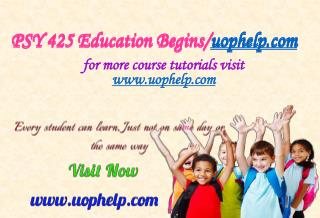 PSY 425 Education Begins/uophelp.com