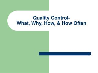 Quality Control- What, Why, How,  How Often