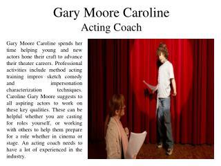 Gary Moore Caroline - Acting Coach