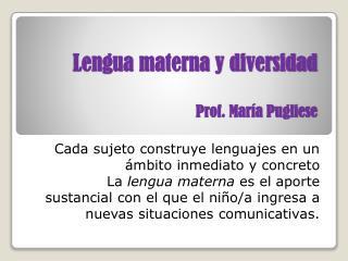 Lengua materna y diversidad  Prof. Mar a Pugliese