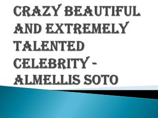 Kind Hearted and Helpful Celebrity - Almellis Soto