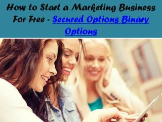 How to Start a Marketing Business For Free - Secured Options Binary Options
