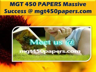 MGT 450 PAPERS Massive Success @ mgt450papers.com