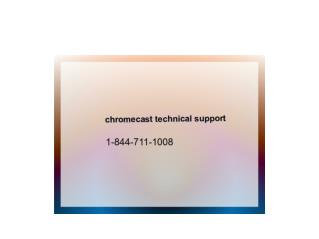 1 844 711 1008 chromecast technical support phone number