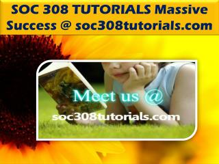 SOC 308 TUTORIALS Massive Success @ soc308tutorials.com
