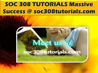 SOC 308 TUTORIALS Massive Success @ soc308tutorials.com