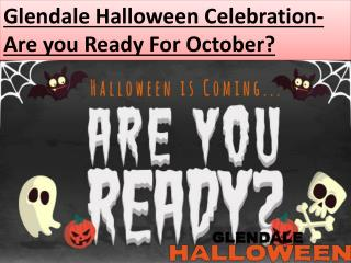 Glendale Halloween Celebration- Are you Ready For October?