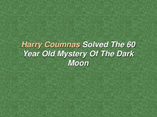 Harry Coumnas Solved The 60 Year Old Mystery Of The Dark Moon