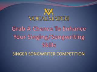 Grab A Chance To Enhance Your Singing/Songwriting Skills