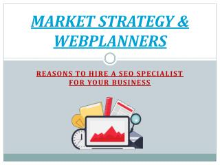 Reasons to Hire a SEO Specialist for Your Business | Market Strategy & Webplanners