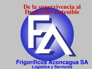 De la supervivencia al Desarrollo sostenible            Frigor ficos Aconcagua SA Log stica y Servicios