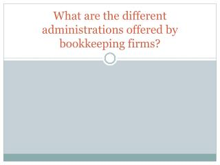 What are the different administrations offered by bookkeeping firms?