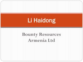 Li Haidong - Bounty Resources Armenia Ltd