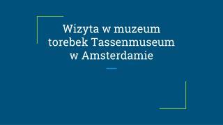 Wizyta w muzeum torebek Tassenmuseum w Amsterdamie