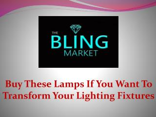 Buy These Lamps If You Want To Transform Your Lighting Fixtures