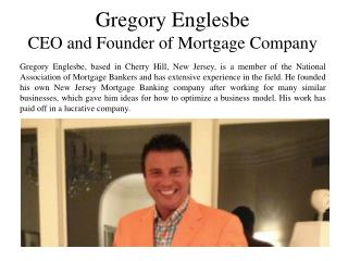 Gregory Englesbe - CEO and Founder of Mortgage Company