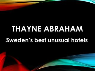 Thayne Abraham - Swedens best unusual hotels