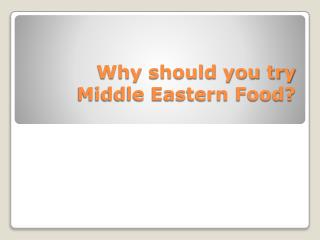Why should you try Middle Eastern Food?