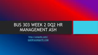 BUS 303 WEEK 2 DQ2 HR MANAGEMENT ASH