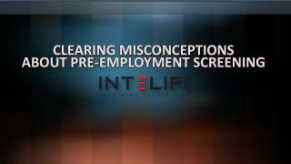 CLEARING MISCONCEPTIONS ABOUT PRE-EMPLOYMENT SCREENING