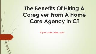 The Benefits Of Hiring Caregivers From A Home Care Agency In CT