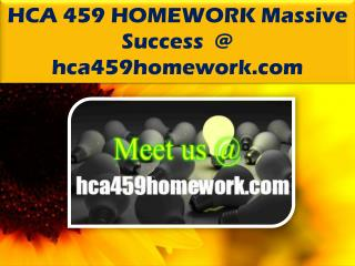 HCA 459 HOMEWORK Massive Success @ hca459homework.com