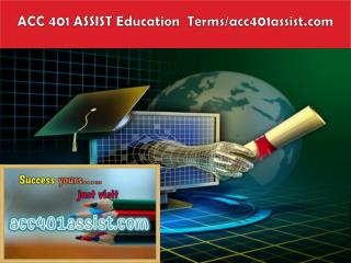 ACC 401 ASSIST Education  Terms/acc401assist.com