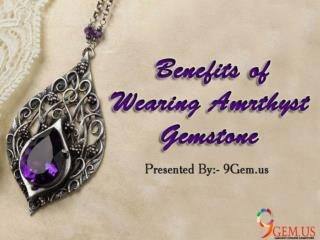 Benefits of Wearing Amethyst Gemstone