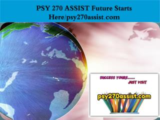 PSY 270 ASSIST Future Starts Here/psy270assist.com