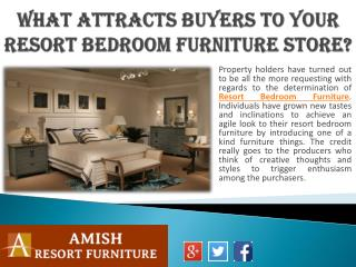 What Attracts Buyers to Your Resort Bedroom Furniture Store?