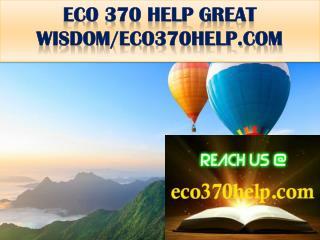 ECO 370 HELP GREAT WISDOM/eco370help.com