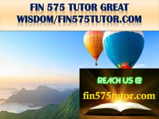 FIN 575 TUTOR GREAT WISDOM/fin575tutor.com