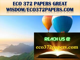ECO 372 PAPERS GREAT WISDOM/eco372papers.com