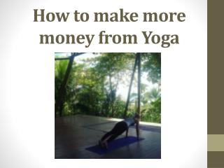 How to make more money from Yoga