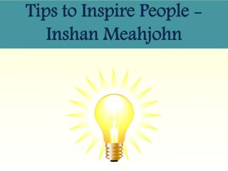 Tips to Inspire People - Inshan Meahjohn