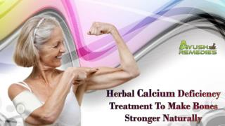 Herbal Calcium Deficiency Treatment To Make Bones Stronger Naturally