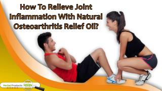 How To Relieve Joint Inflammation With Natural Osteoarthritis Relief Oil?