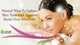 Natural Ways To Lighten Skin Tone And Improve Facial Glow Effectively