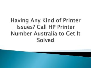 Having Any Kind of Printer Issues? Call HP Printer Number Australia to Get It Solved