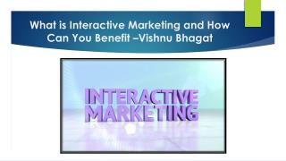 What is Interactive Marketing and How Can You Benefit - Vishnu Bhagat
