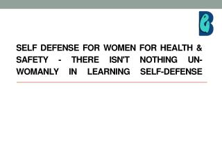 SELF-DEFENSE FOR WOMEN FOR HEALTH & SAFETY - THERE ISN'T NOTHING UN-WOMANLY IN LEARNING SELF-DEFENSE