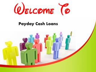 Payday Cash Loans- Avail This Service With Simple Terms And Condition