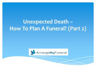 Unexpected Death � How To Plan A Funeral? (Part 2)