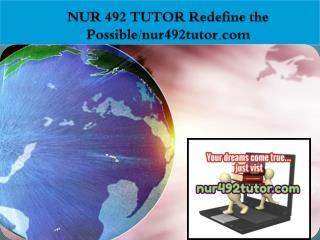 NUR 492 TUTOR Redefine the Possible/nur492tutor.com