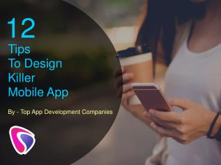 12 Tips To Design Killer Mobile App By Top App Development Companies