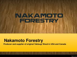 Nakamoto Forestry: Shou Sugi Ban Wood Suppliers in USA and Canada