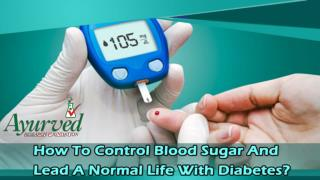 How To Control Blood Sugar And Lead A Normal Life With Diabetes?